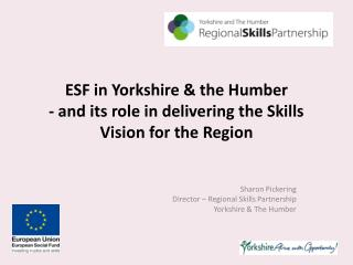 ESF in Yorkshire & the Humber - and its role in delivering the Skills Vision for the Region