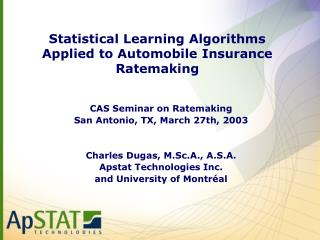 Statistical Learning Algorithms Applied to Automobile Insurance Ratemaking
