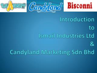 Introduction to Ismail Industries Ltd &  Candyland  Marketing  Sdn Bhd