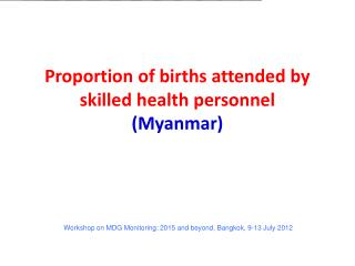 Proportion of births attended by skilled health personnel (Myanmar)