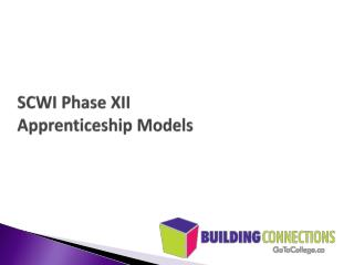 SCWI Phase XII  Apprenticeship Models