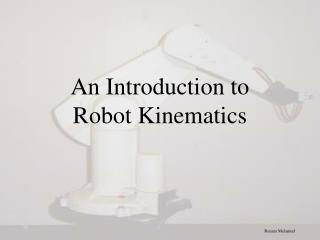 An Introduction to                Robot Kinematics