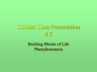 Clinical Case Presentation # 5