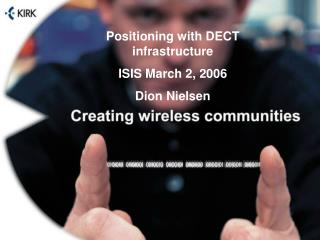 Positioning with DECT infrastructure ISIS March 2, 2006 Dion Nielsen