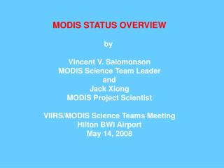 MODIS STATUS OVERVIEW by  Vincent V. Salomonson MODIS Science Team Leader and Jack Xiong