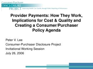 Peter V. Lee Consumer-Purchaser Disclosure Project Invitational Working Session July 26, 2006