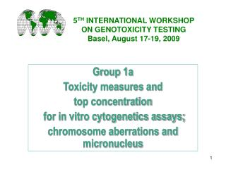 5 TH  INTERNATIONAL WORKSHOP  ON GENOTOXICITY TESTING Basel, August 17-19, 2009
