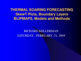 THERMAL SOARING FORECASTING SkewT Plots, Boundary Layers BLIPMAPS, Models and Methods
