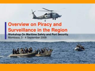 Overview on Piracy and Surveillance in the Region Workshop On Maritime Safety and Port Security. Mombasa, 3 - 4 Septembe