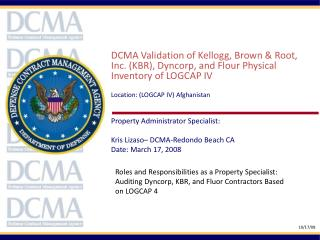 DCMA Validation of Kellogg, Brown & Root, Inc. (KBR),  Dyncorp , and Flour Physical Inventory of LOGCAP IV Location: