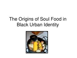 The Origins of Soul Food in Black Urban Identity