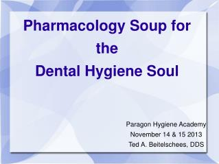 Pharmacology Soup for the  Dental Hygiene Soul