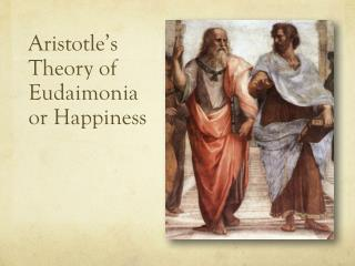 Aristotle's Theory of Eudaimonia or Happiness