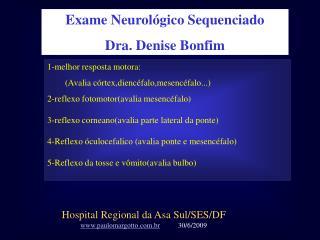 1-melhor resposta motora:         (Avalia córtex,diencéfalo,mesencéfalo...)