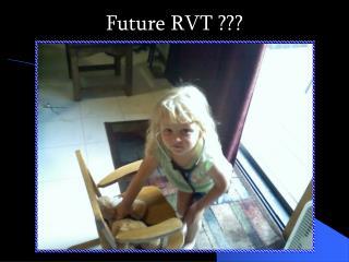 Future  RVT  ???