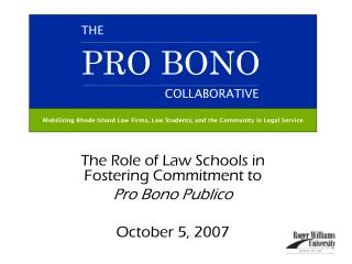 The Role of Law Schools in Fostering Commitment to  Pro Bono Publico October 5, 2007