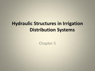 Hydraulic Structures in Irrigation 	Distribution Systems