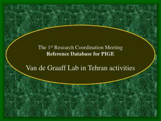 The 1 st  Research Coordination Meeting Reference Database for PIGE