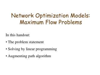 Network Optimization Models: Maximum Flow Problems