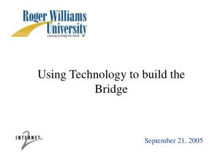 Using Technology to build the Bridge