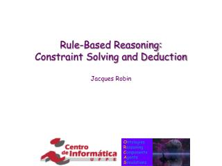 Rule-Based Reasoning: Constraint Solving and Deduction
