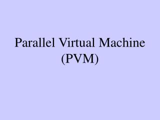 Parallel Virtual Machine (PVM)