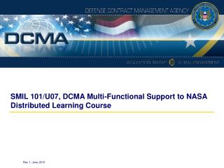SMIL 101/U07, DCMA Multi-Functional Support to NASA  Distributed Learning Course