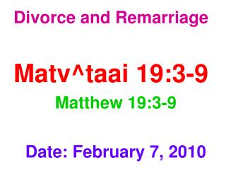 Divorce and Remarriage Matv^taai 19:3-9 Matthew 19:3-9 Date: February 7, 2010