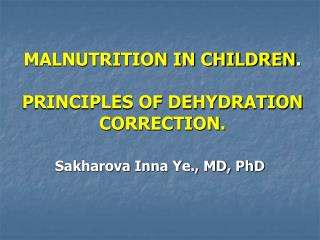MALNUTRITION IN CHILDREN . PRINCIPLES OF DEHYDRATION CORRECTION.
