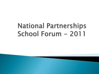 National Partnerships School Forum - 2011
