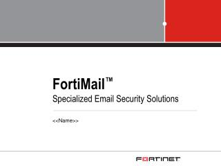 FortiMail ™ Specialized Email Security Solutions