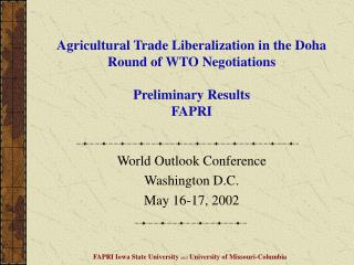 Agricultural Trade Liberalization in the Doha Round of WTO Negotiations  Preliminary Results FAPRI
