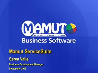 Mamut ServiceSuite Søren Vallø Business Development Manager September 2006