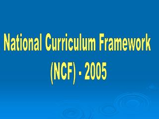 National Curriculum Framework  (NCF) - 2005