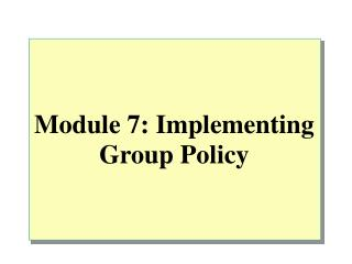 Module 7: Implementing Group Policy