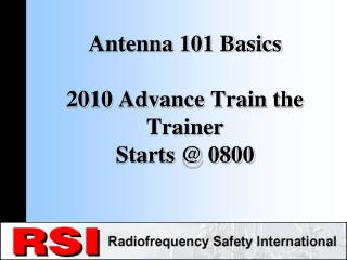 Antenna 101 Basics 2010 Advance Train the Trainer Starts @ 0800