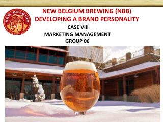 NEW BELGIUM BREWING (NBB) DEVELOPING A BRAND PERSONALITY