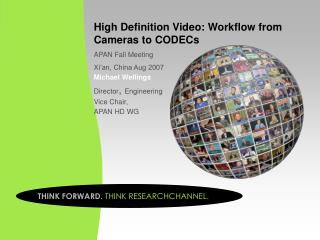 High Definition Video: Workflow from Cameras to CODECs APAN Fall Meeting Xi'an, China Aug 2007