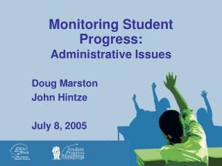 Monitoring Student Progress:  Administrative Issues