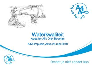 Waterkwaliteit Aqua for All / Dick Bouman A4A-Impulsis-Akvo 28  mei  2010 (MDG-7)