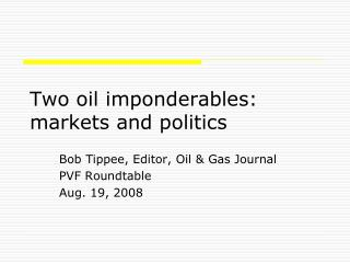 Two oil imponderables: markets and politics