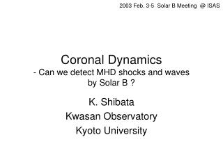Coronal Dynamics - Can we detect MHD shocks and waves  by Solar B ?