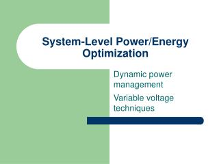 System-Level Power/Energy Optimization
