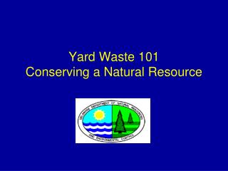 Yard Waste 101   Conserving a Natural Resource