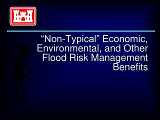 """Non-Typical"" Economic, Environmental, and Other Flood Risk Management Benefits"