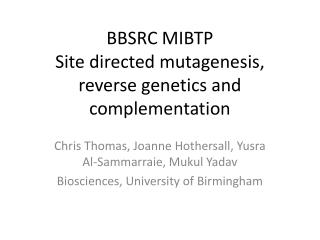 BBSRC MIBTP Site directed mutagenesis, reverse genetics and complementation