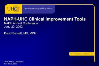 NAPH-UHC Clinical Improvement Tools NAPH Annual Conference June 20, 2002 David Burnett, MD, MPH