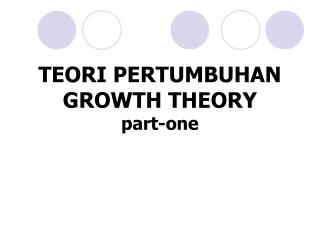 TEORI PERTUMBUHAN  GROWTH THEORY part-one