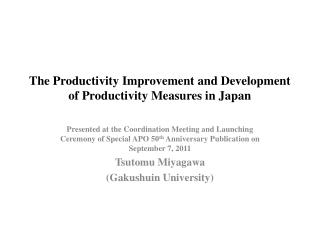 The Productivity Improvement and Development of Productivity Measures in Japan