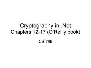 Cryptography in .Net Chapters 12-17 (O'Reilly book)